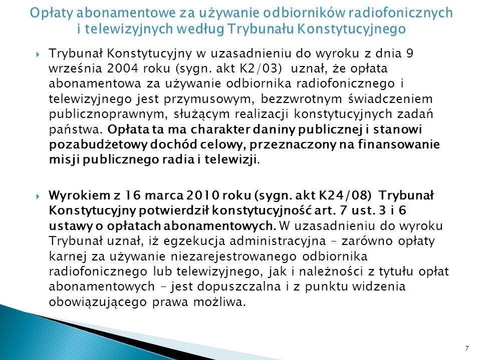 Trybunał Konstytucyjny w uzasadnieniu do wyroku z dnia 9 września 2004 roku (sygn. akt K2/03) uznał, że opłata abonamentowa za używanie odbiornika rad