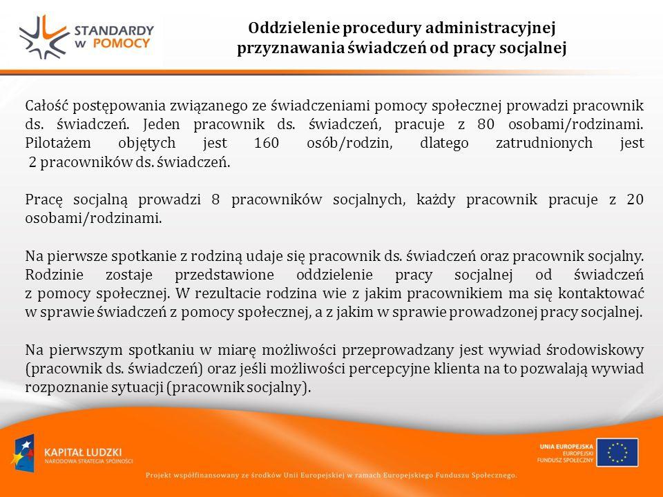 Oddzielenie procedury administracyjnej przyznawania świadczeń od pracy socjalnej Całość postępowania związanego ze świadczeniami pomocy społecznej prowadzi pracownik ds.