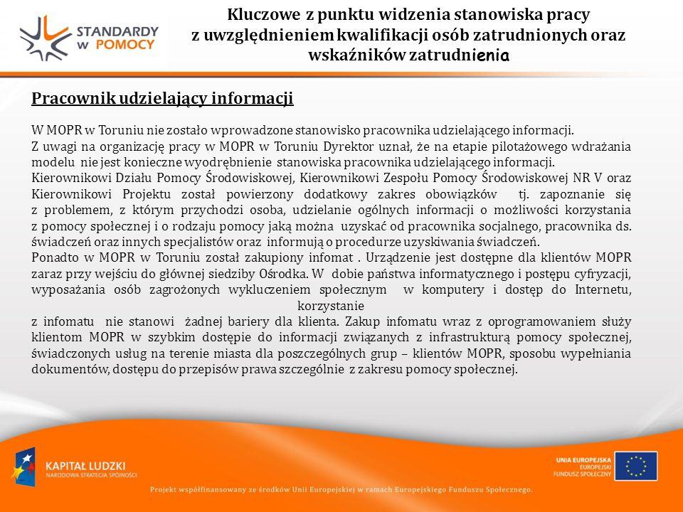 Kluczowe z punktu widzenia stanowiska pracy z uwzględnieniem kwalifikacji osób zatrudnionych oraz wskaźników zatrudn ienia Pracownik udzielający informacji W MOPR w Toruniu nie zostało wprowadzone stanowisko pracownika udzielającego informacji.