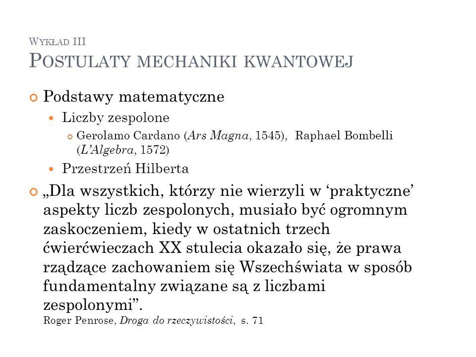 W YKŁAD III P OSTULATY MECHANIKI KWANTOWEJ Podstawy matematyczne Liczby zespolone Gerolamo Cardano ( Ars Magna, 1545), Raphael Bombelli ( LAlgebra, 15