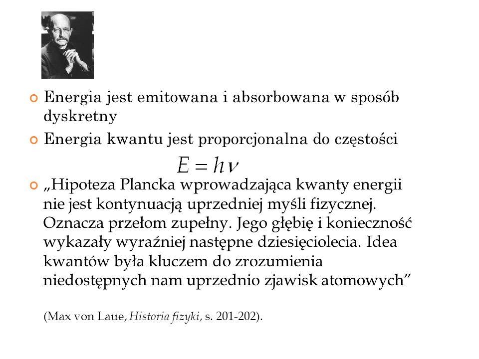 Energia jest emitowana i absorbowana w sposób dyskretny Energia kwantu jest proporcjonalna do częstości Hipoteza Plancka wprowadzająca kwanty energii