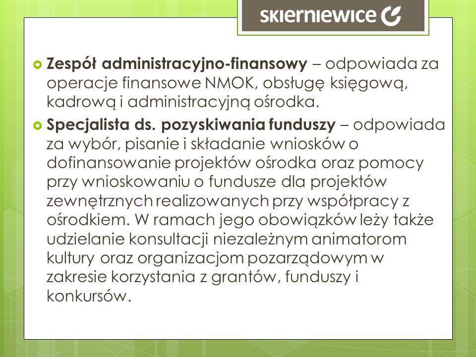 Zespół administracyjno-finansowy – odpowiada za operacje finansowe NMOK, obsługę księgową, kadrową i administracyjną ośrodka. Specjalista ds. pozyskiw