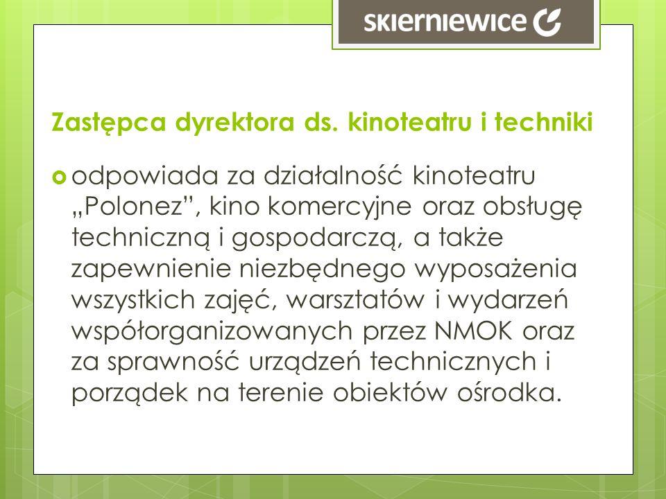 Zastępca dyrektora ds. kinoteatru i techniki odpowiada za działalność kinoteatru Polonez, kino komercyjne oraz obsługę techniczną i gospodarczą, a tak