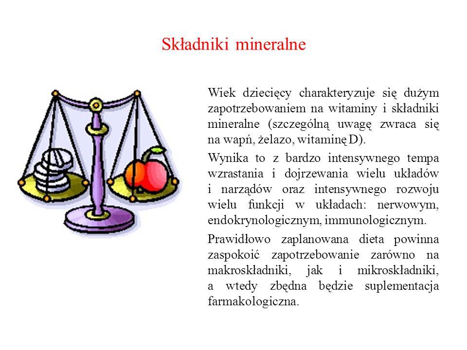 Składniki mineralne Wiek dziecięcy charakteryzuje się dużym zapotrzebowaniem na witaminy i składniki mineralne (szczególną uwagę zwraca się na wapń, ż