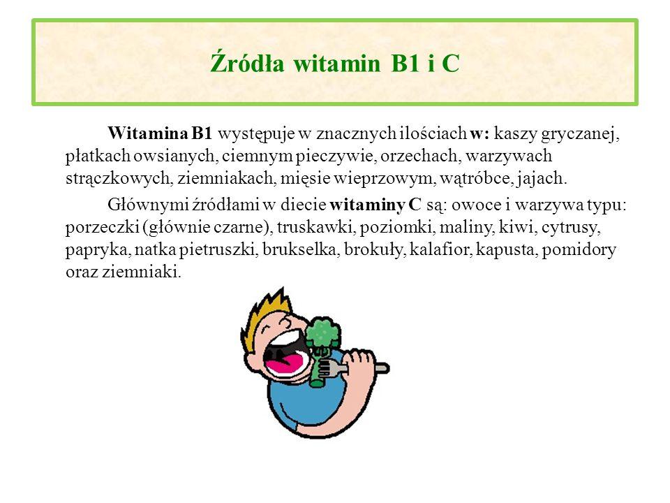 Źródła witamin B1 i C Witamina B1 występuje w znacznych ilościach w: kaszy gryczanej, płatkach owsianych, ciemnym pieczywie, orzechach, warzywach strą