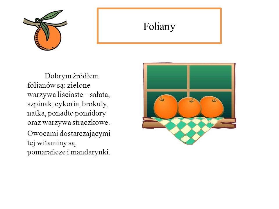 Foliany Dobrym źródłem folianów są: zielone warzywa liściaste – sałata, szpinak, cykoria, brokuły, natka, ponadto pomidory oraz warzywa strączkowe. Ow