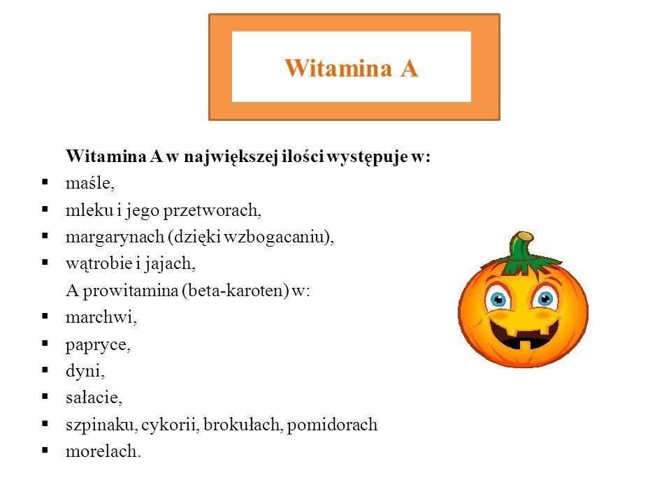 Witamina A Witamina A w największej ilości występuje w: maśle, mleku i jego przetworach, margarynach (dzięki wzbogacaniu), wątrobie i jajach, A prowit