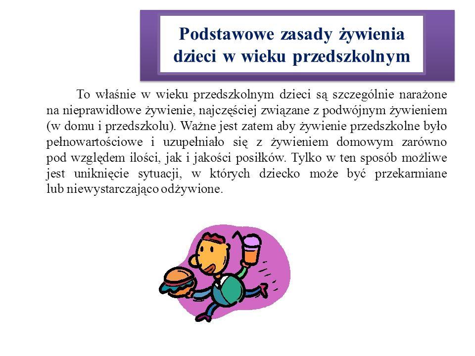 Podstawowe zasady żywienia dzieci w wieku przedszkolnym To właśnie w wieku przedszkolnym dzieci są szczególnie narażone na nieprawidłowe żywienie, naj