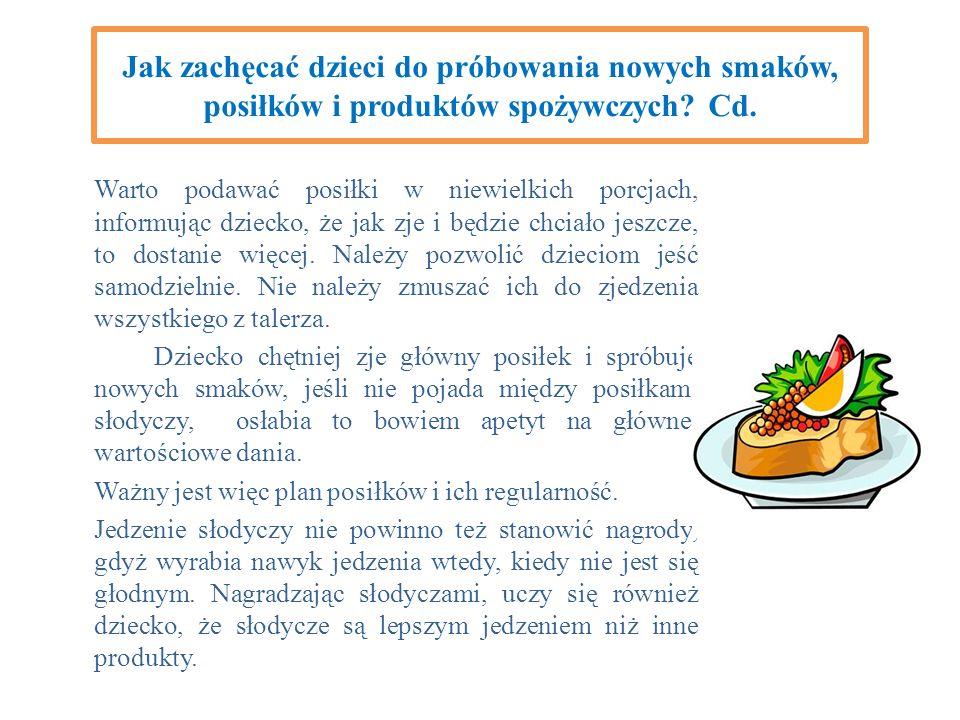 Jak zachęcać dzieci do próbowania nowych smaków, posiłków i produktów spożywczych? Cd. Warto podawać posiłki w niewielkich porcjach, informując dzieck