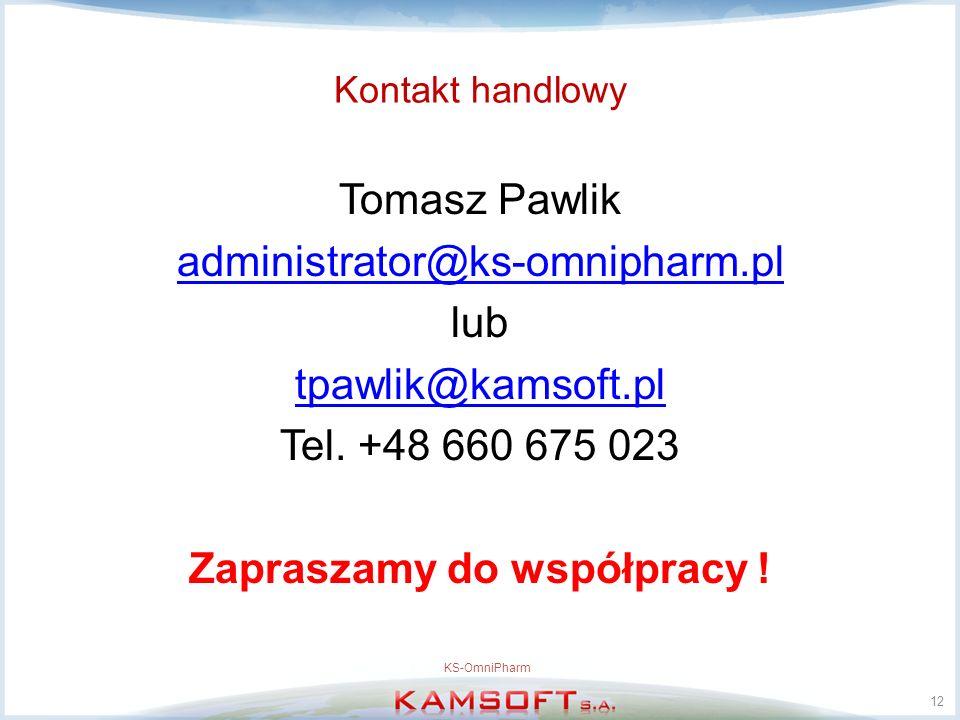 Kontakt handlowy Tomasz Pawlik administrator@ks-omnipharm.pl lub tpawlik@kamsoft.pl Tel. +48 660 675 023 Zapraszamy do współpracy ! 12 KS-OmniPharm