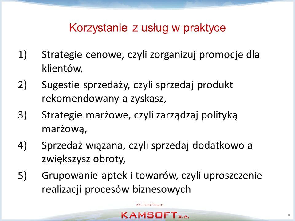 Korzystanie z usług w praktyce 1)Strategie cenowe, czyli zorganizuj promocje dla klientów, 2)Sugestie sprzedaży, czyli sprzedaj produkt rekomendowany a zyskasz, 3)Strategie marżowe, czyli zarządzaj polityką marżową, 4)Sprzedaż wiązana, czyli sprzedaj dodatkowo a zwiększysz obroty, 5)Grupowanie aptek i towarów, czyli uproszczenie realizacji procesów biznesowych 8 KS-OmniPharm