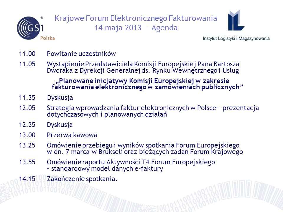11.00Powitanie uczestników 11.05Wystąpienie Przedstawiciela Komisji Europejskiej Pana Bartosza Dworaka z Dyrekcji Generalnej ds.