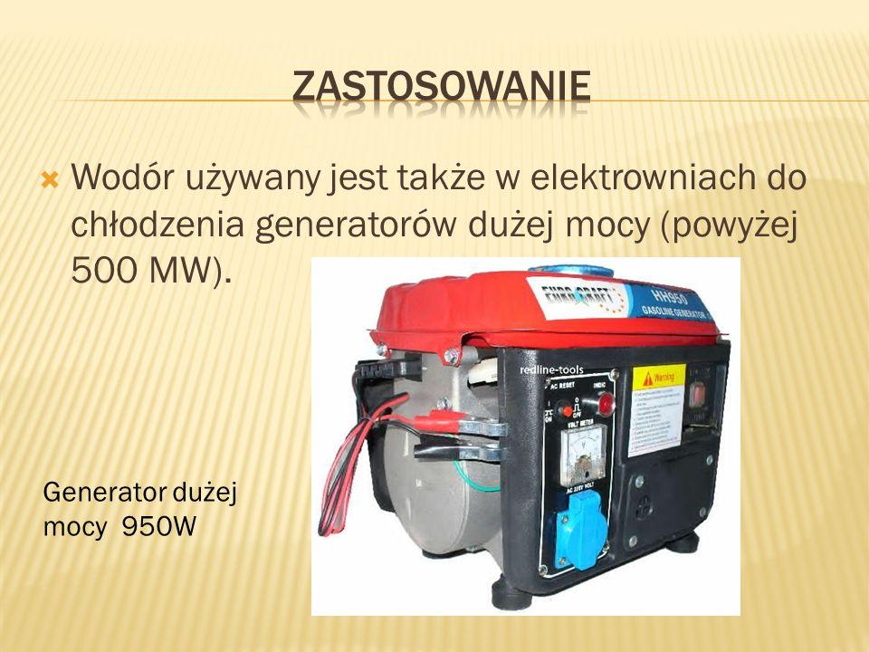 Wodór używany jest także w elektrowniach do chłodzenia generatorów dużej mocy (powyżej 500 MW). Generator dużej mocy 950W