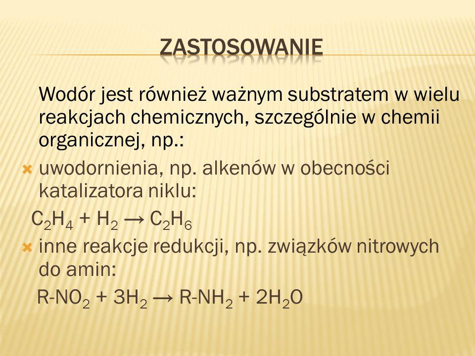 Wodór jest również ważnym substratem w wielu reakcjach chemicznych, szczególnie w chemii organicznej, np.: uwodornienia, np. alkenów w obecności katal