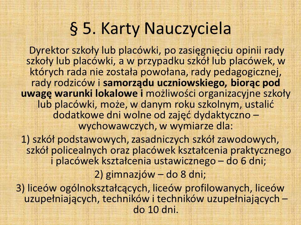 § 5. Karty Nauczyciela Dyrektor szkoły lub placówki, po zasięgnięciu opinii rady szkoły lub placówki, a w przypadku szkół lub placówek, w których rada