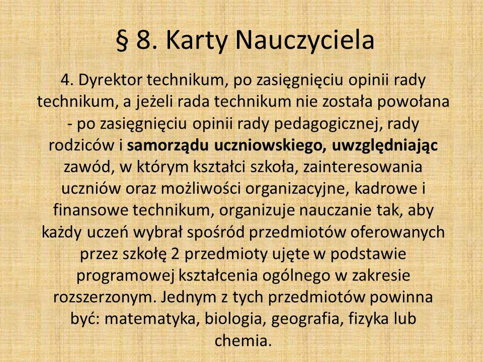 § 8. Karty Nauczyciela 4. Dyrektor technikum, po zasięgnięciu opinii rady technikum, a jeżeli rada technikum nie została powołana - po zasięgnięciu op