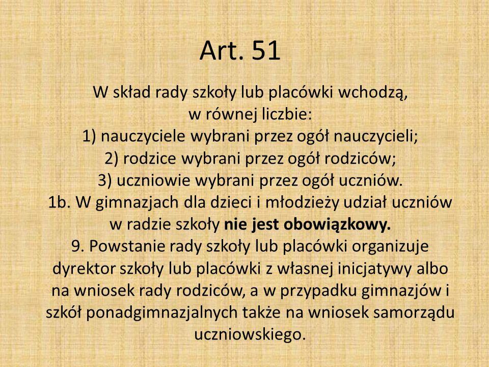 Art. 51 W skład rady szkoły lub placówki wchodzą, w równej liczbie: 1) nauczyciele wybrani przez ogół nauczycieli; 2) rodzice wybrani przez ogół rodzi