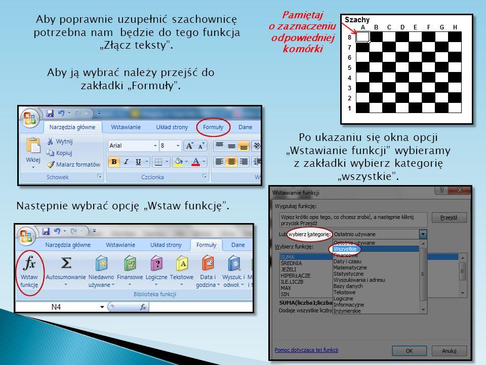 Aby poprawnie uzupełnić szachownicę potrzebna nam będzie do tego funkcja Złącz teksty. Aby ją wybrać należy przejść do zakładki Formuły. Następnie wyb