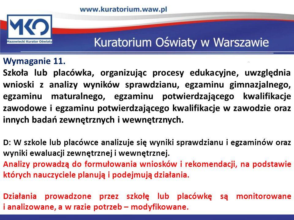 Delegatura w Płocku Wymaganie 11. Szkoła lub placówka, organizując procesy edukacyjne, uwzględnia wnioski z analizy wyników sprawdzianu, egzaminu gimn