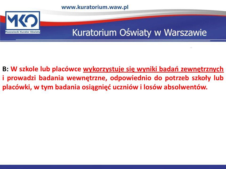 Delegatura w Płocku B: W szkole lub placówce wykorzystuje się wyniki badań zewnętrznych i prowadzi badania wewnętrzne, odpowiednio do potrzeb szkoły l