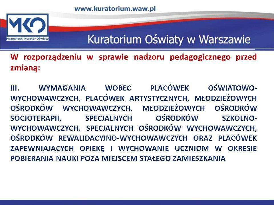 Delegatura w Płocku W rozporządzeniu w sprawie nadzoru pedagogicznego przed zmianą: III. WYMAGANIA WOBEC PLACÓWEK OŚWIATOWO- WYCHOWAWCZYCH, PLACÓWEK A