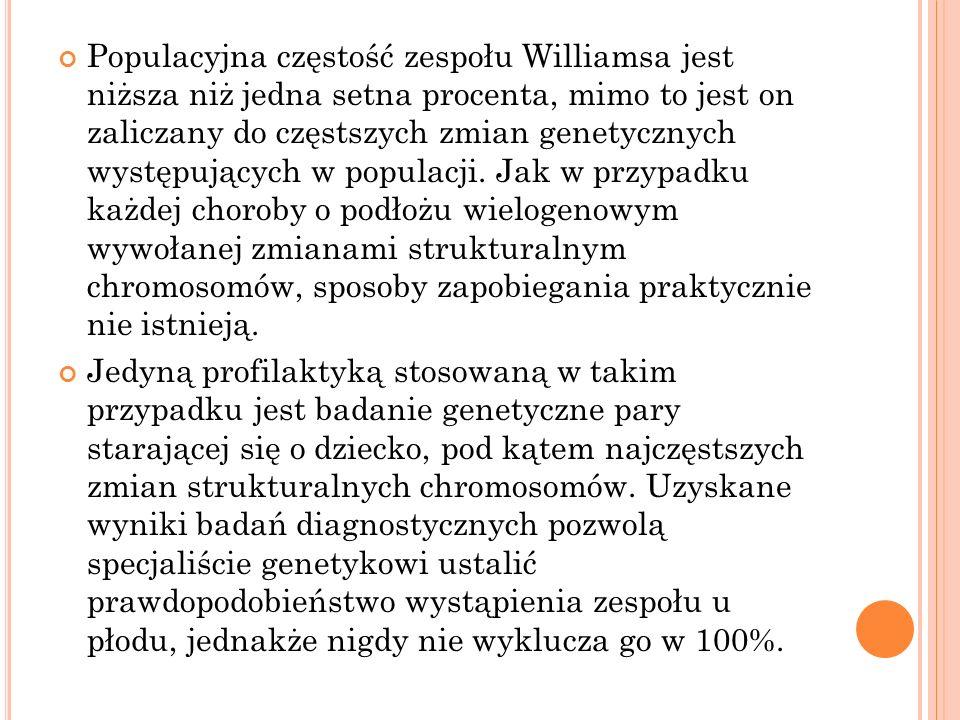 Populacyjna częstość zespołu Williamsa jest niższa niż jedna setna procenta, mimo to jest on zaliczany do częstszych zmian genetycznych występujących