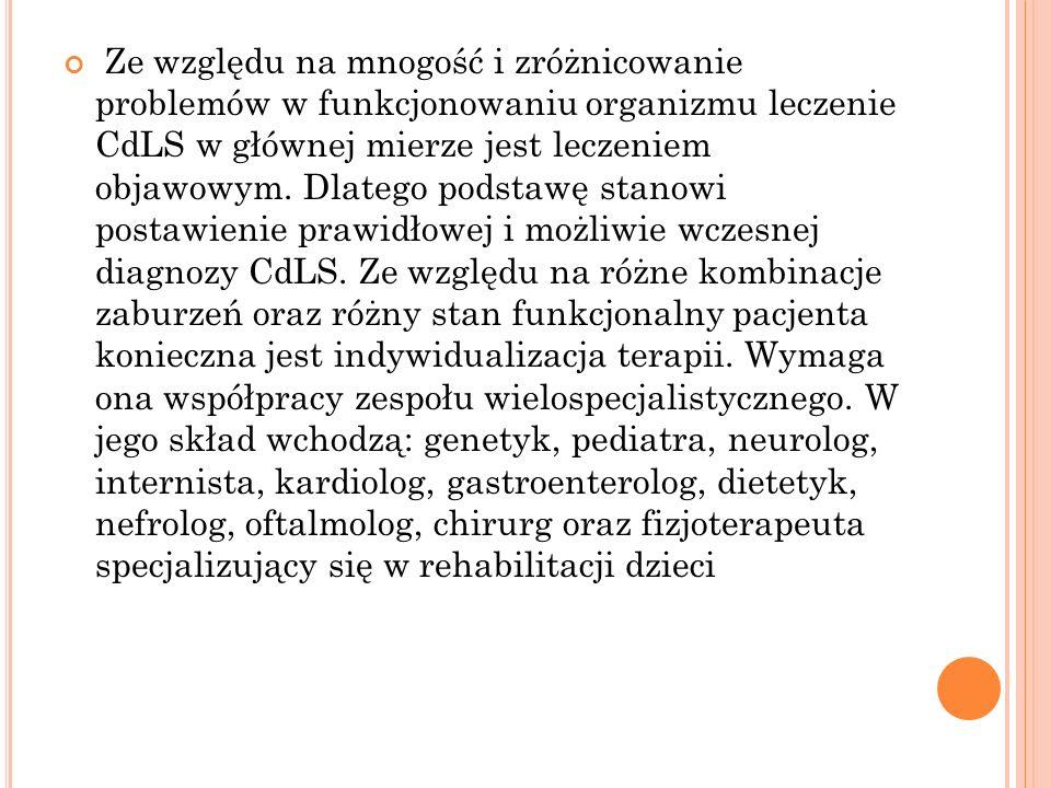 Ze względu na mnogość i zróżnicowanie problemów w funkcjonowaniu organizmu leczenie CdLS w głównej mierze jest leczeniem objawowym. Dlatego podstawę s