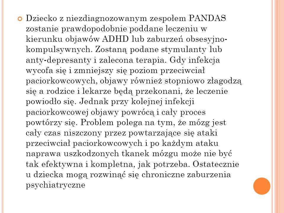 Dziecko z niezdiagnozowanym zespołem PANDAS zostanie prawdopodobnie poddane leczeniu w kierunku objawów ADHD lub zaburzeń obsesyjno- kompulsywnych. Zo