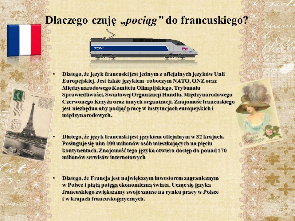 Dlatego, że znajomość języka francuskiego daje możliwość studiowania na prestiżowych wyższych uczelniach w krajach francuskojęzycznych.
