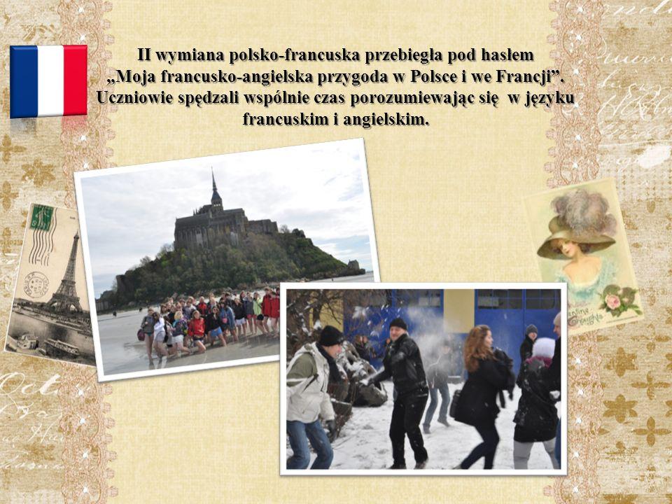 II wymiana polsko-francuska przebiegła pod hasłem Moja francusko-angielska przygoda w Polsce i we Francji.