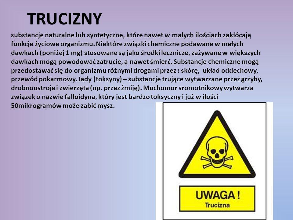 TRUCIZNY substancje naturalne lub syntetyczne, które nawet w małych ilościach zakłócają funkcje życiowe organizmu. Niektóre związki chemiczne podawane