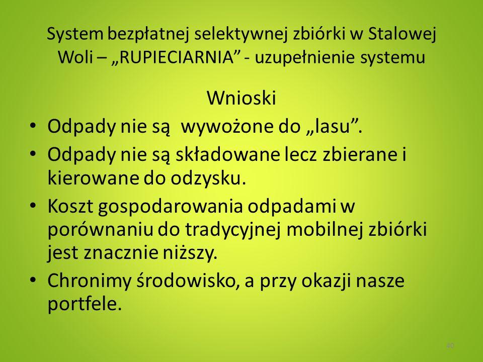 System bezpłatnej selektywnej zbiórki w Stalowej Woli – RUPIECIARNIA - uzupełnienie systemu Wnioski Odpady nie są wywożone do lasu. Odpady nie są skła