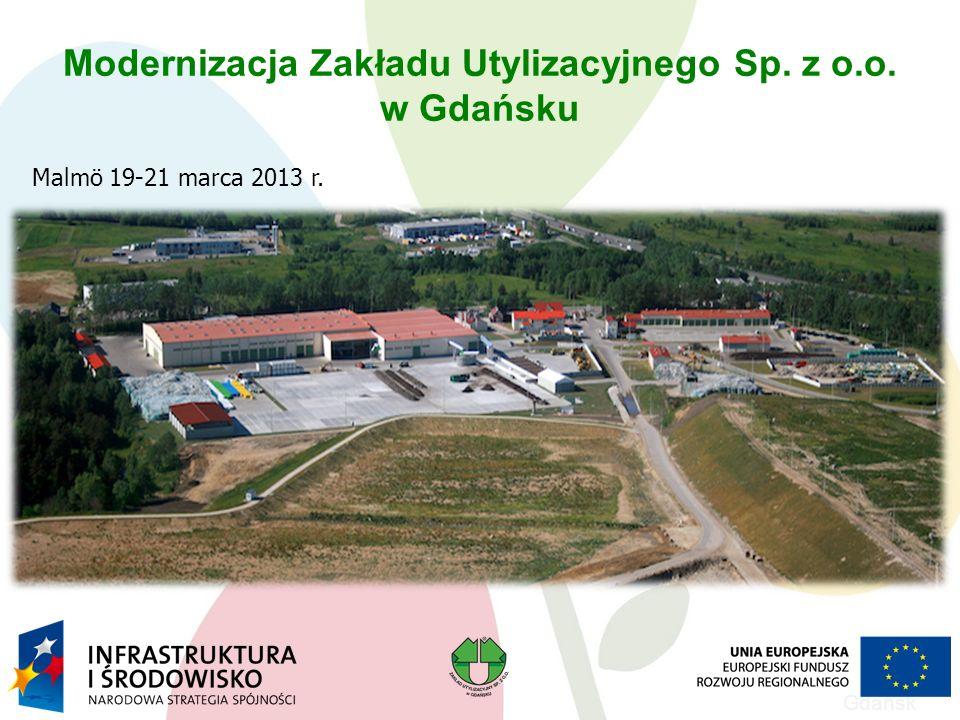 Gdańsk Modernizacja Zakładu Utylizacyjnego Sp. z o.o. w Gdańsku Malmö 19-21 marca 2013 r.