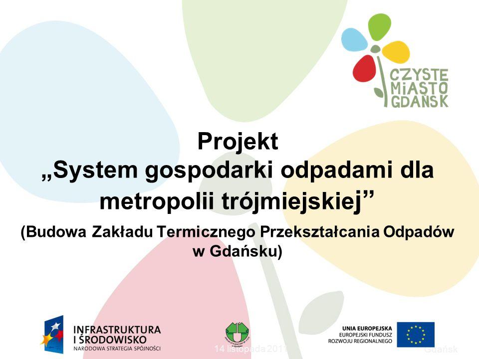 Gdańsk 14 listopada 2011 Projekt System gospodarki odpadami dla metropolii trójmiejskie j (Budowa Zakładu Termicznego Przekształcania Odpadów w Gdańsku)