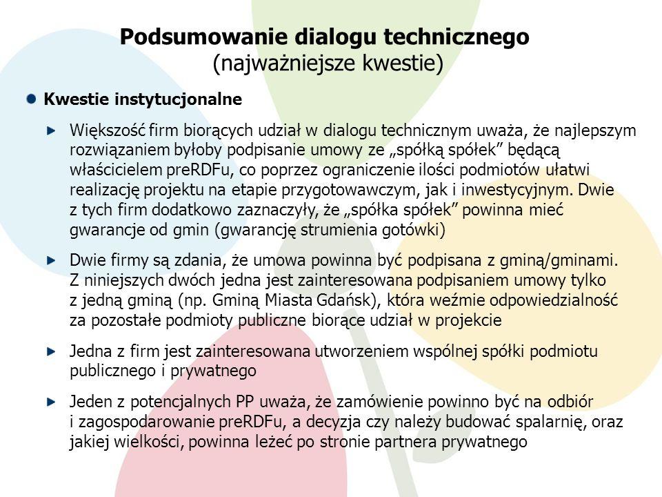 9.02.201216 Kwestie instytucjonalne Większość firm biorących udział w dialogu technicznym uważa, że najlepszym rozwiązaniem byłoby podpisanie umowy ze spółką spółek będącą właścicielem preRDFu, co poprzez ograniczenie ilości podmiotów ułatwi realizację projektu na etapie przygotowawczym, jak i inwestycyjnym.