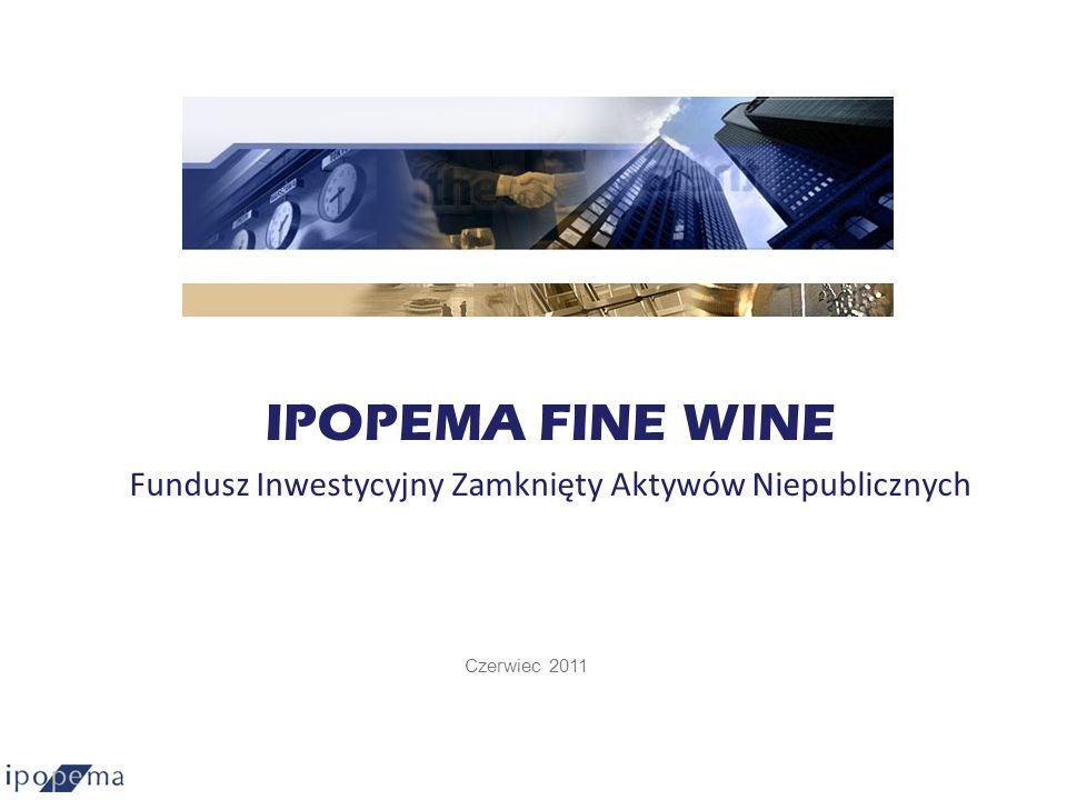 Czerwiec 2011 IPOPEMA FINE WINE Fundusz Inwestycyjny Zamknięty Aktywów Niepublicznych