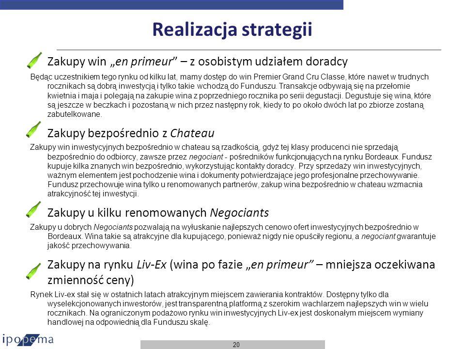 20 Realizacja strategii Zakupy win en primeur – z osobistym udziałem doradcy Będąc uczestnikiem tego rynku od kilku lat, mamy dostęp do win Premier Gr