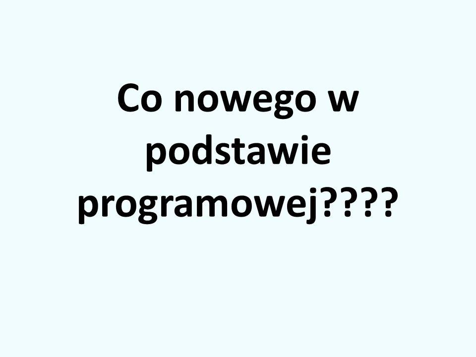 Co nowego w podstawie programowej????