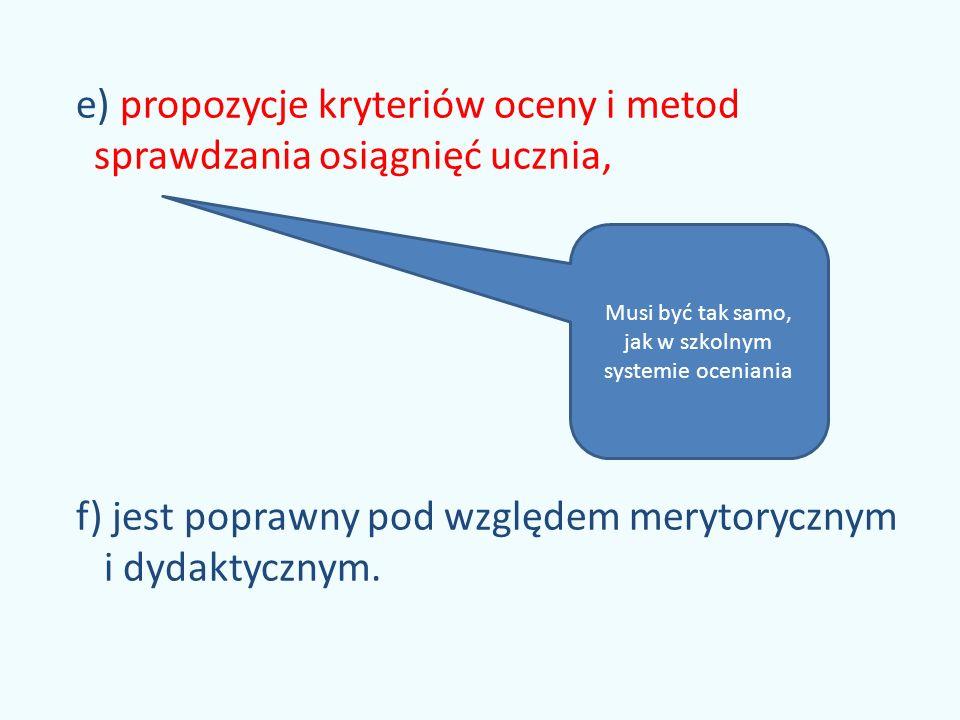 e) propozycje kryteriów oceny i metod sprawdzania osiągnięć ucznia, f) jest poprawny pod względem merytorycznym i dydaktycznym.