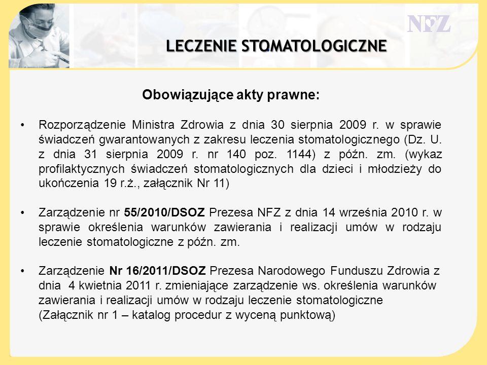 . Obowiązujące akty prawne: Rozporządzenie Ministra Zdrowia z dnia 30 sierpnia 2009 r. w sprawie świadczeń gwarantowanych z zakresu leczenia stomatolo
