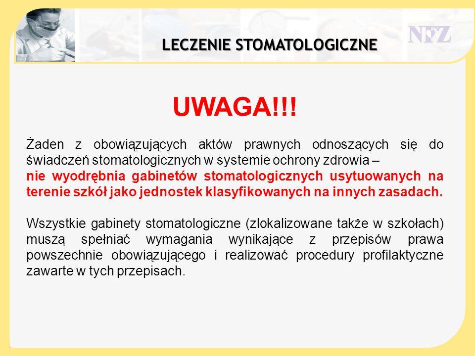 LECZENIE STOMATOLOGICZNE UWAGA!!! Żaden z obowiązujących aktów prawnych odnoszących się do świadczeń stomatologicznych w systemie ochrony zdrowia – ni