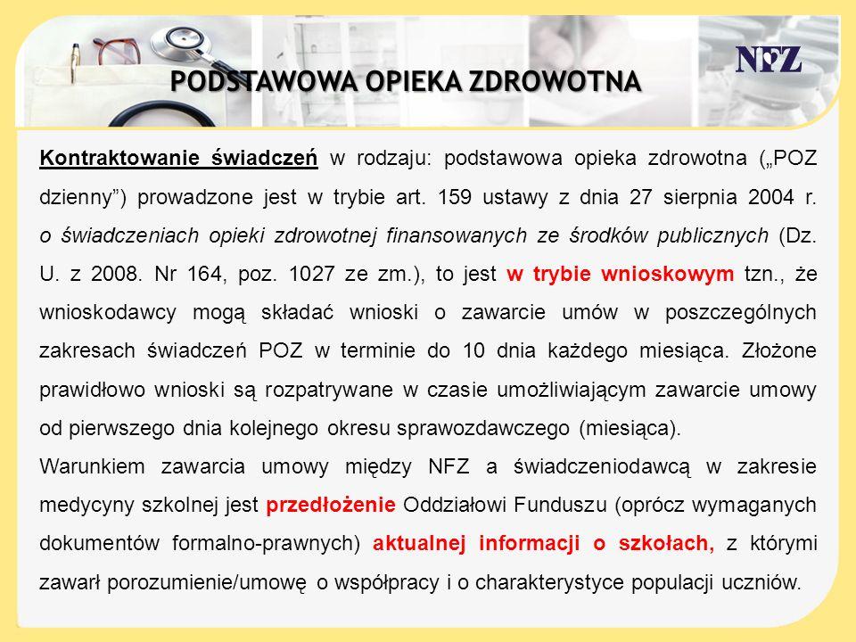 A Kontraktowanie świadczeń w rodzaju: podstawowa opieka zdrowotna (POZ dzienny) prowadzone jest w trybie art. 159 ustawy z dnia 27 sierpnia 2004 r. o