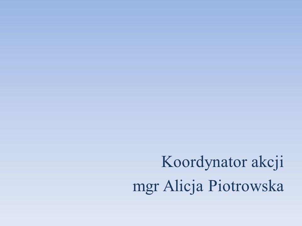 Koordynator akcji mgr Alicja Piotrowska