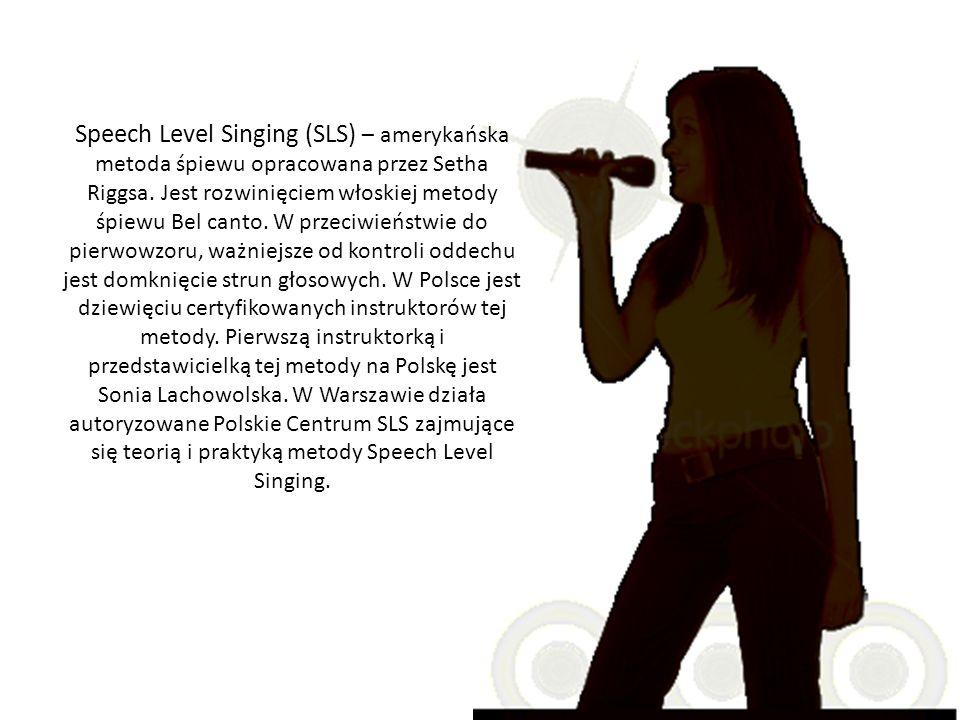 Speech Level Singing (SLS) – amerykańska metoda śpiewu opracowana przez Setha Riggsa. Jest rozwinięciem włoskiej metody śpiewu Bel canto. W przeciwień
