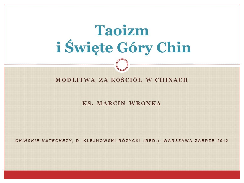 MODLITWA ZA KOŚCIÓŁ W CHINACH KS. MARCIN WRONKA CHIŃSKIE KATECHEZY, D. KLEJNOWSKI-RÓŻYCKI (RED.), WARSZAWA-ZABRZE 2012 Taoizm i Święte Góry Chin