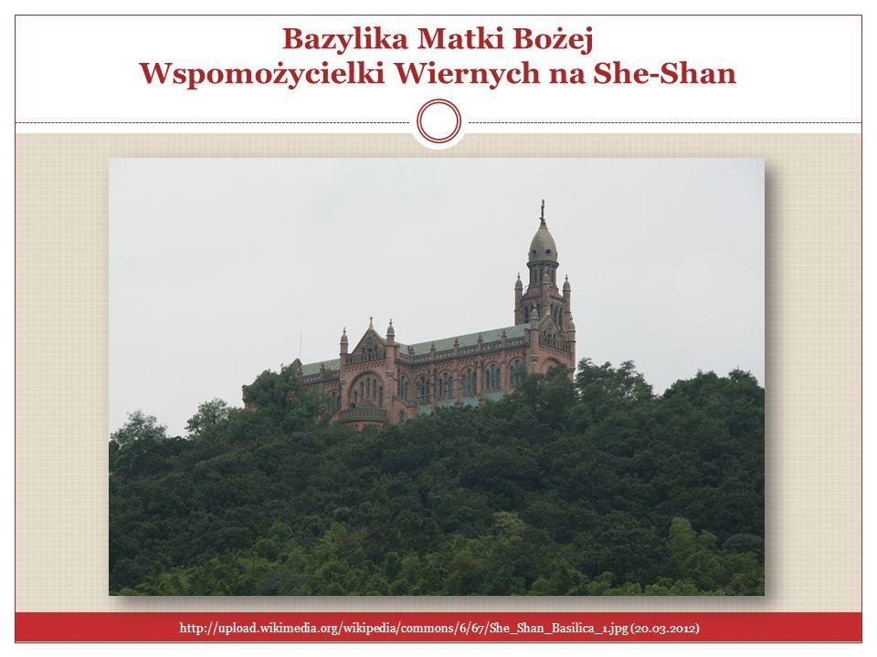 Bazylika Matki Bożej Wspomożycielki Wiernych na She-Shan http://upload.wikimedia.org/wikipedia/commons/6/67/She_Shan_Basilica_1.jpg (20.03.2012)
