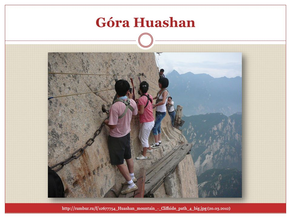 Góra Huashan http://rumbur.ru/f/12677754_Huashan_mountain_-_Cliffside_path_4_big.jpg (20.03.2012)
