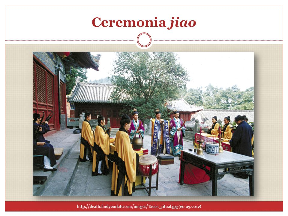Ceremonia jiao http://death.findyourfate.com/images/Taoist_ritual.jpg (20.03.2012)