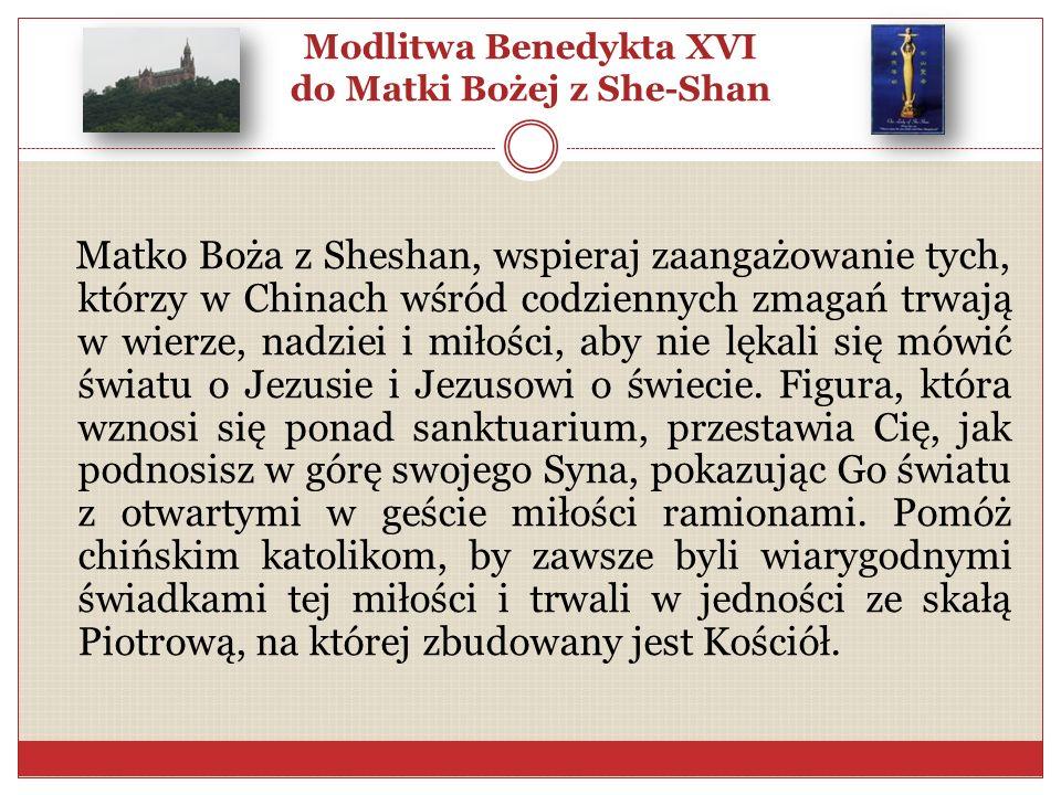 Modlitwa Benedykta XVI do Matki Bożej z She-Shan Matko Boża z Sheshan, wspieraj zaangażowanie tych, którzy w Chinach wśród codziennych zmagań trwają w