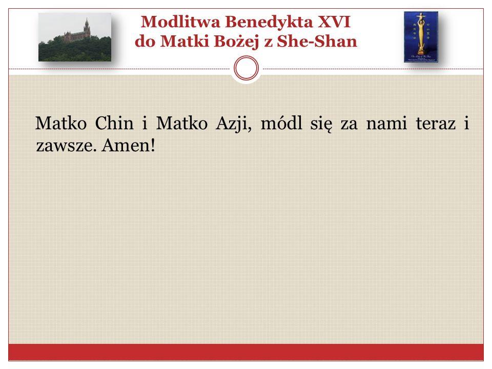 Modlitwa Benedykta XVI do Matki Bożej z She-Shan Matko Chin i Matko Azji, módl się za nami teraz i zawsze. Amen!